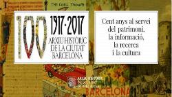 Exposició 'L'Arxiu Històric de la Ciutat. Cents anys al servei del patrimoni, la informació, la recerca i la cultura'
