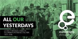 Exposició 'All our yesterdays: la vida a través de l'objectiu dels primers fotògrafs d'Europa (1839-1939)'