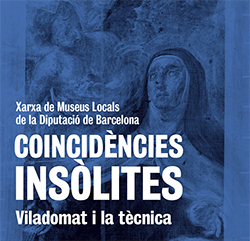 Exposició itinerant 'Coincidències insòlites: Viladomat i la tècnica'