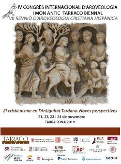IV Congrés Internacional d'Arqueologia i Món Antic Tarraco Biennal. 'El cristianisme a l'Antiguitat Tardana. Noves perspectives'