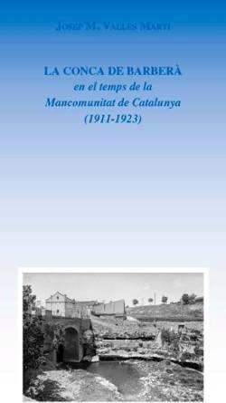 Presentació del llibre La Conca de Barberà en el temps de la Mancomunitat de Catalunya (1911-1923), de Josep Maria Vallès Martí