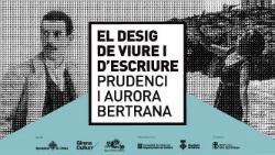 Exposició 'El desig de viure i d'escriure. Prudenci i Aurora Bertrana'